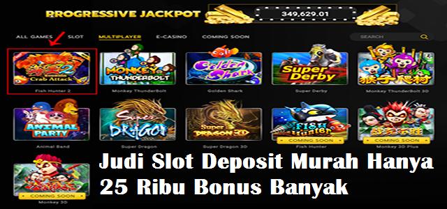 Judi Slot Deposit Murah Hanya 25 Ribu Bonus Banyak
